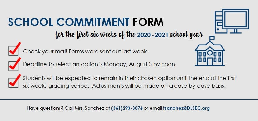 School Commitment Form for the first six weeks of the 2020-2021 school year. Have questions? Call Mrs. Sanchez at (361)293-3076 or email tsanchez@dlsec.org
